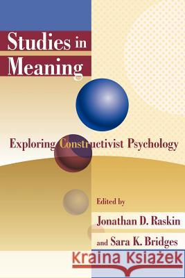 Studies in Meaning: Exploring Constructivist Psychology Jonathan D. Raskin Sara K. Bridges 9780944473573