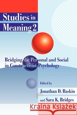 Studies in Meaning 2: Bridging the Personal and Social in Constructivist Psychology Jonathan D. Raskin Sara K. Bridges 9780944473665