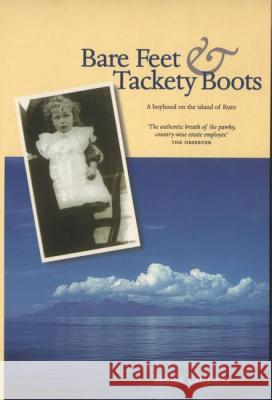 Bare Feet and Tackety Boots: A Boyhood on the Island of Rum Archie Cameron 9780946487172