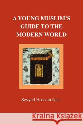 A Young Muslim's Guide to the Modern World Seyyed Hossein Nasr 9780946621514