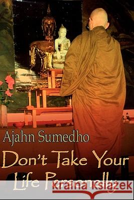 Don't Take Your Life Personally Ajahn Sumedho Diana S 9780946672318