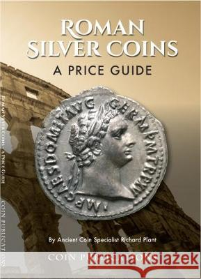 Roman Silver Coins : A Price Guide Plant, Richard 9780948964930