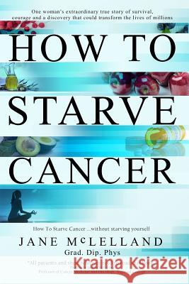 How to Starve Cancer Jane McLelland   9780951951736