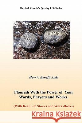 Flourish with the Power of Your Words, Prayers, and Works Joel (Dr) Akande 9780953233267