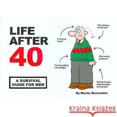 Life After 40 : A Survival Guide for Men Martin Baxendale 9780953930364