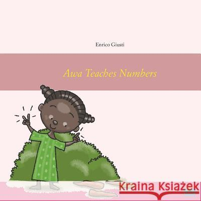Awa Teaches Numbers: Young Awa teaches numbers to her village Enrico Giusti Simone Frasca 101translations 9780954172367