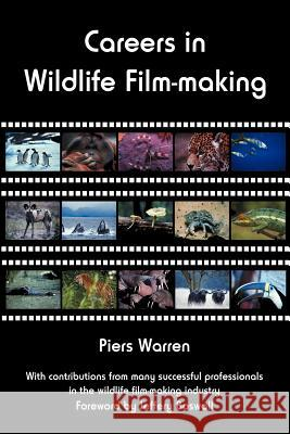 Careers in Wildlife Film-making Piers Warren 9780954189938
