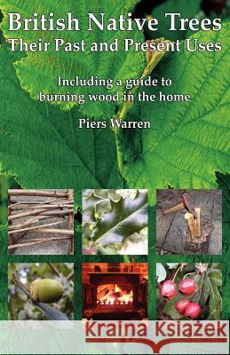 British Native Trees - Their Past and Present Uses Piers Warren 9780954189952