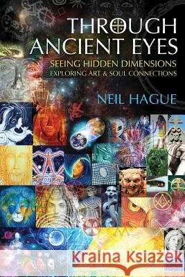 Through Ancient Eyes : Seeing Hidden Dimensions, Exploring Art and Soul Connections  9780954190408