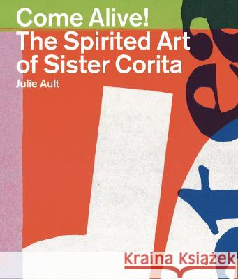 Come Alive!: The Spirited Art of Sister Corita Julie Ault 9780954502522