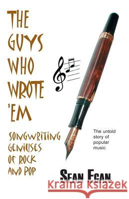 The Guys Who Wrote 'em: Songwriting Geniuses of Rock and Pop Sean Egan 9780954575014 Askill Publishing