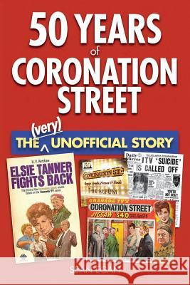 50 Years of Coronation Street: The (Very) Unofficial Story Sean Egan 9780954575038 Askill Publishing