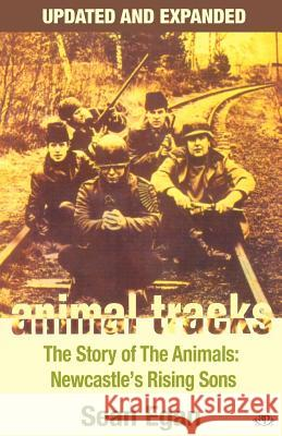 Animal Tracks: The Story of the Animals, Newcastle's Rising Sons Sean Egan 9780954575045