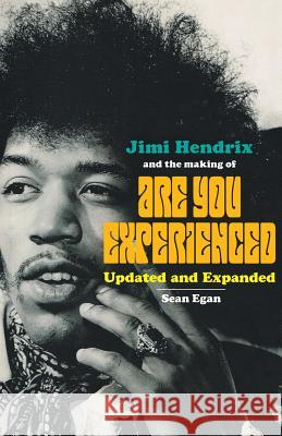 Jimi Hendrix and the Making of Are You Experienced: Updated and Expanded Sean Egan 9780954575052 Askill Publishing
