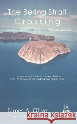 The Bering Strait Crossing James A. Oliver 9780954699567