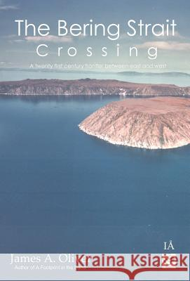 The Bering Strait Crossing James A. Oliver 9780954699574