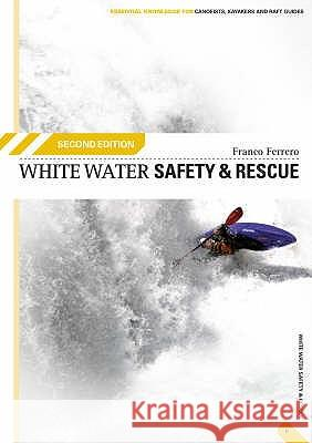 WHITE WATER SAFETY AND RESCUE Franco Ferrero 9780954706159