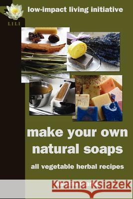 Make Your Own Natural Soaps : All Vegetable Herbal Recipes Maxine Clarke 9780954917180