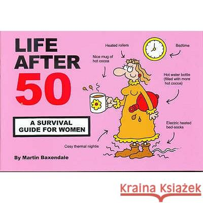 Life After 50 : A Survival Guide for Women Martin Baxendale 9780955050022