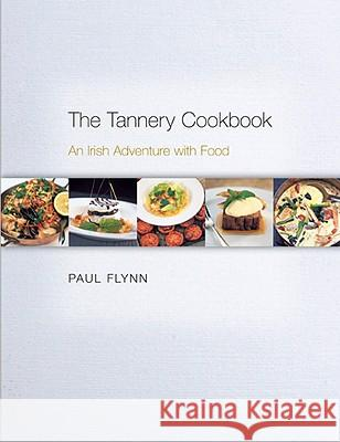 The Tannery Cookbook: An Irish Adventure with Food Paul Flynn 9780955226168