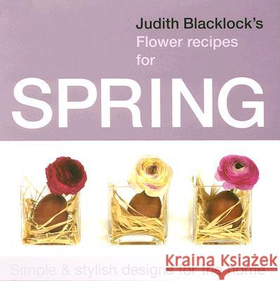 Judith Blacklock's Flower Recipes for Spring Judith Blacklock 9780955239120