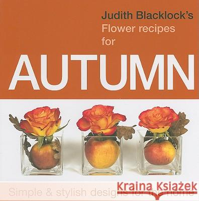Judith Blacklock's Flower Recipes for Autumn Judith Blacklock 9780955239144