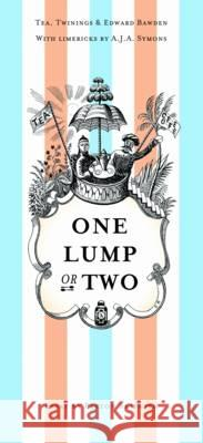 One Lump or Two?: Tea, Twinings and Edward Bawden with Limericks by AJA Symons  9780955277757