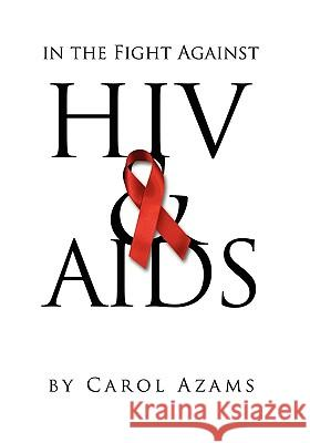 In the Fight Against HIV & AIDS Carol F Azams 9780955453212