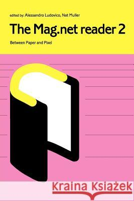 The Mag.Net Reader: Between Paper and Pixel A. Ludovico N. Muller 9780955479656