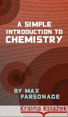 A Simple Introduction to Chemistry Max Parsonage 9780955545139