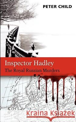 Inspector Hadley the Royal Russian Murders Peter Child 9780955806339