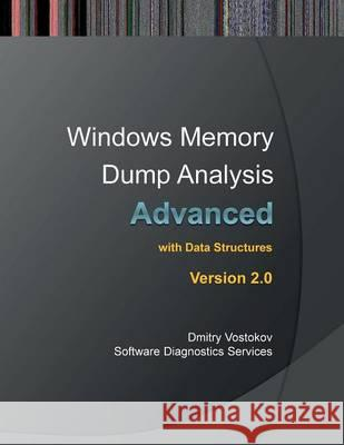 Advanced Windows Memory Dump Analysis with Data Structures: Training Course Transcript and Windbg Practice Exercises with Notes, Second Edition  9780955832888