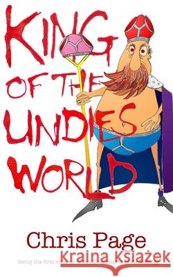 King of the Undies World Chris Page 9780955958861 Psipook Press