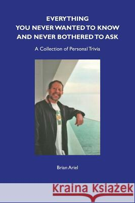 Everything You Never Wanted to Know and Never Bothered to Ask Brian Ariel Terry Gasking 9780956061874