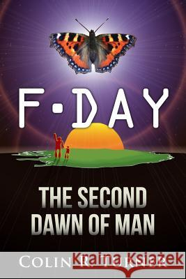 F-Day: The Second Dawn of Man Colin R. Turner 9780956064028