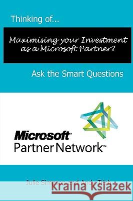 Thinking Of...Maximising Your Investment as a Microsoft Partner? Ask the Smart Questions Julie Simpson Andy Trish 9780956155665