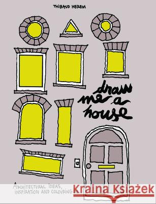Draw Me a House: Architectural Ideas, Inspiration and Colouring in Thibaud Herem 9780956205377