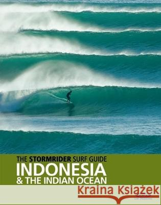 The Stormrider Surf Guide: Indonesia and the Indian Ocean Bruce Sutherland 9780956245519