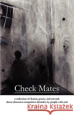 Check Mates : A Collection of Fiction and Poetry About Obsessive-compulsive Disorder, by People with OCD Vrinda D. Pendred Richard P. Krecker E. I. Muse 9780956452900