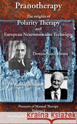 Pranotherapy - The Origins of Polarity Therapy and European Neuromuscular Technique Phil Young Dewanchand Varma Randolph Stone 9780956580337