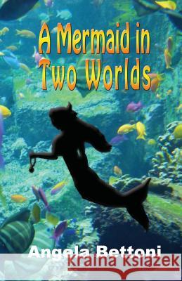 A Mermaid in Two Worlds Angela Bettoni   9780956642127