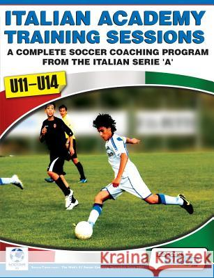 Italian Academy Training Sessions for U11-U14 - A Complete Soccer Coaching Program  9780956675217
