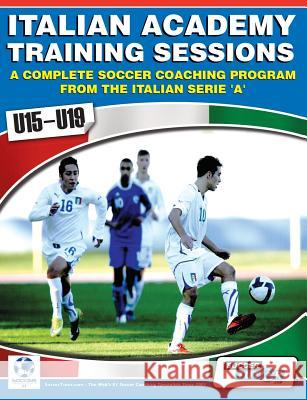 Italian Academy Training Sessions for U15-U19 - A Complete Soccer Coaching Program  9780956675224