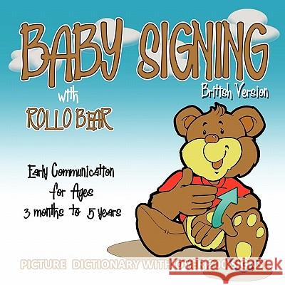 Baby Signing with Rollo Bear : British Version Kiddisign                                Vonnie Lavelle Paul Brar 9780956734600