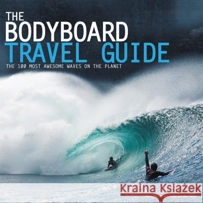 4b8336b168 The Bodyboard Travel Guide  The 100 Most Awesome Waves on the Planet