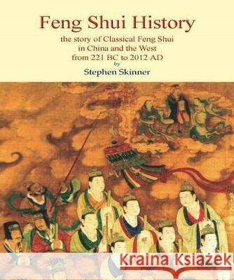 Feng Shui History: The Story of Classical Feng Shui in China & the West from 211 BC to 2012 Ad Stephen Skinner 9780956828545