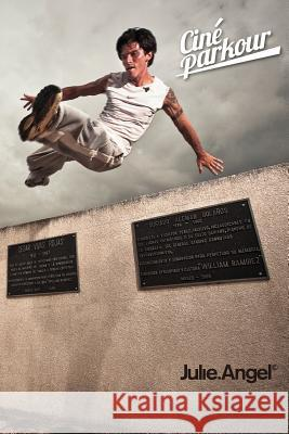 Cin Parkour: A Cinematic and Theoretical Contribution to the Understanding of the Practice of Parkour Dr Julie Angel 9780956971715