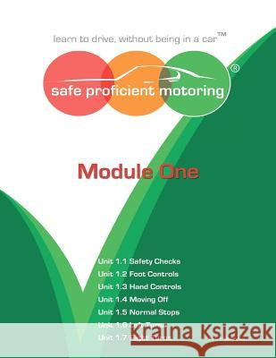 Safe Proficient Motoring Module One: Learn to Drive, Without Being in a Car MR S. P. Matthews 9780957198708