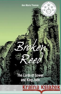 Broken Reed: The Lords of Gower and King John Ann Marie Thomas Carrie Francis  9780957198821