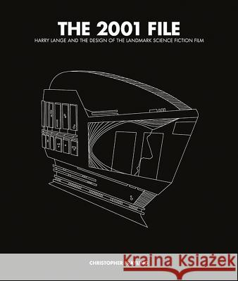 The 2001 File: Harry Lange and the Design of the Landmark Science Fiction Film Christopher Frayling 9780957261020